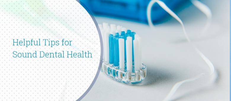 Helpful Tips for Sound Dental Health